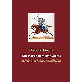 Ein Husar namens Goethe by Goethe & Theodor
