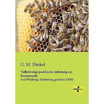 Vollstandige Praktische Anleitung Zur Bienenzucht por Dinkel & G. M.