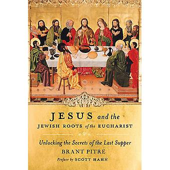 Jesus and the Jewish Roots of the Eucharist - Unlocking the Secrets of