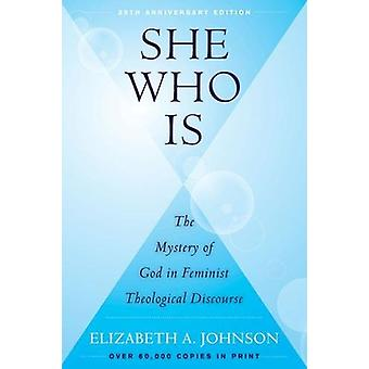 She Who Is - The Mystery of God in Feminist Theological Discourse by E