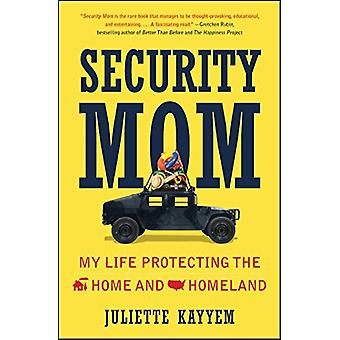 Security Mom - My Life Protecting the Home and Homeland by Juliette Ka