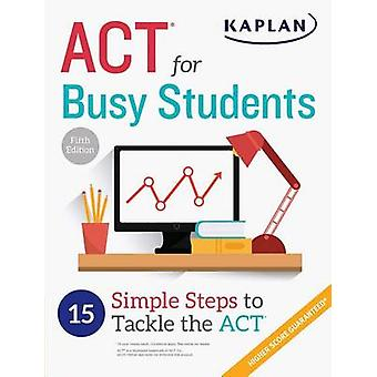 ACT for Busy Students - 15 Simple Steps to Tackle the ACT (5th) by Kap