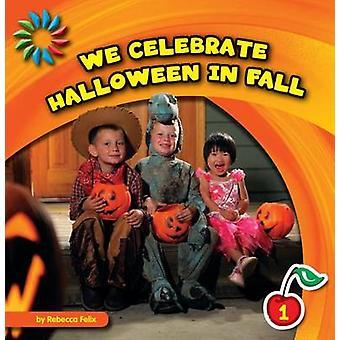 We Celebrate Halloween in Fall by Rebecca Felix - 9781610809283 Book