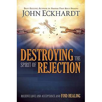 Destroying the Spirit of Rejection - Receive Love and Acceptance and F