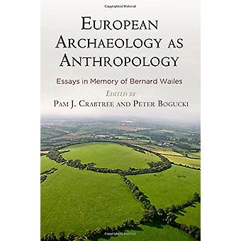 European Archaeology as Anthropology - Essays in Memory of Bernard Wai