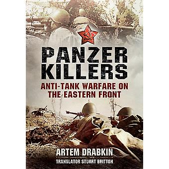 Panzer Killers: Anti-Tank Warfare on the Eastern Front (Hardcover) by Drabkin Artem Britton Stuart