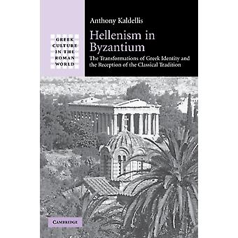 Hellenism in Byzantium: The Transformations of Greek Identity and the Reception of the Classical Tradition (Greek Culture in the Roman World) (Paperback) by Kaldellis Anthony