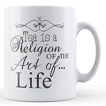 Tea Is A Religion Of The Art Of Life - Printed Mug