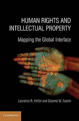Huhomme Rights and Intellectual Property Mapping the Global Interface by Helfer & Laurence R.