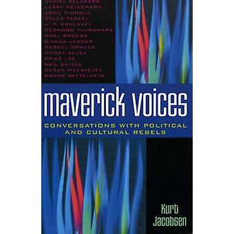 Maverick Voices - Conversations with Political and Cultural Rebels by