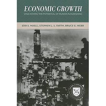 Economic Growth - Unleashing the Potential of Human Flourishing by Edd