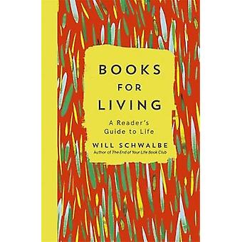 Books for Living - a reader's guide to life by Will Schwalbe - 9781444