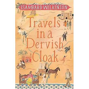 Travels in a Dervish Cloak by Isambard Wilkinson - 9781780600789 Book