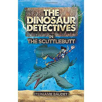 The Dinosaur Detectives in the Scuttlebutt by Stephanie Baudet - 9781