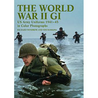 The World War II GI - US Army Uniforms 1941-45 in Colour Photographs b