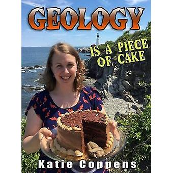 Geology Is a Piece of Cake by Katie Coppens - 9781943431281 Book