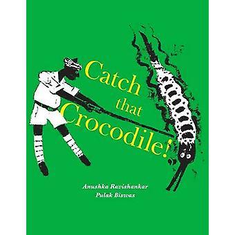 Catch that Crocodile! (New edition) by Anushka Ravishankar - Pulak Bi