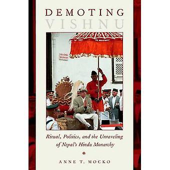 Demoting Vishnu - Ritual - Politics - and the Unraveling of Nepal's Hi