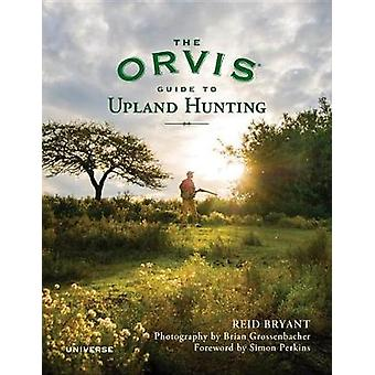 The Orvis Guide to Upland Hunting by Reid Bryant - 9780789327741 Book