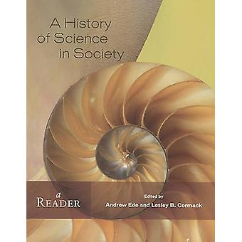 A History of Science in Society - A Reader by Andrew Ede - Lesley Corm