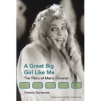 A Great Big Girl Like Me - The Films of Marie Dressler by Victoria E.