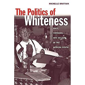 The Politics of Whiteness: Race, Workers, and Culture in the Modern South (Economy & Society in the Modern South)