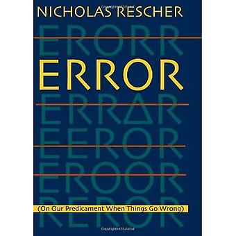 Error: On Our Predicament When Things Go Wrong