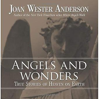 Angels and Wonders: True Stories of Heaven on Earth