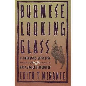 Birmane Looking Glass: Une aventure de droits de l'homme et d'une révolution de Jungle