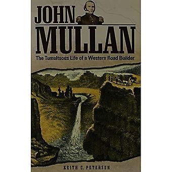 John Mullan: The Tumultuous Life of a Western Road Builder
