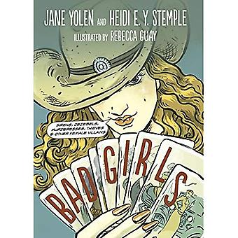 Bad Girls: Sirens, Jezebels, Murderesses, Thieves and Other Female Villains