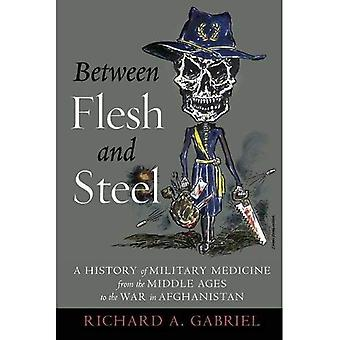 Between Flesh and Steel: A History of Military Medicine from the Middle Ages to the War in Afghanistan