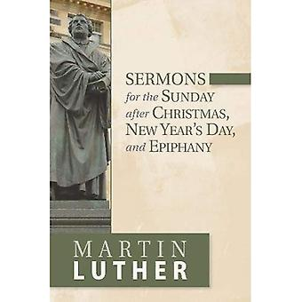 Sermons for the Sunday after Christmas, New Year's� Day, and Epiphany