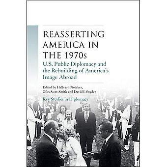 Bekräfta Amerika på 1970-talet: US Public Diplomacy och återuppbyggnad av America's Image utomlands (viktiga studier...