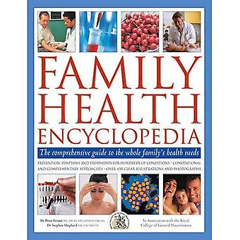 The Complete Family Home Health Encyclopedia: The Comprehensive Guide to the Whole Family's Health Needs