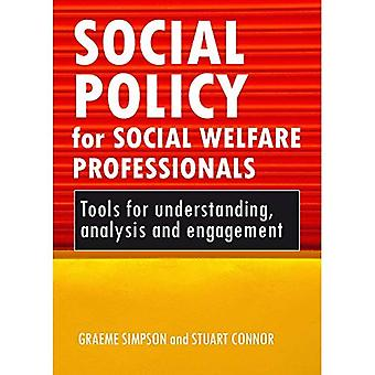 Social Policy for Social Welfare Professionals: Tools for Understanding, Analysis and Engagement