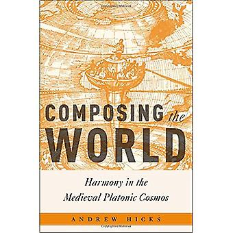 Composing the World: Harmony in the Medieval Platonic Cosmos (Critical Conjunctures in Music and Sound)