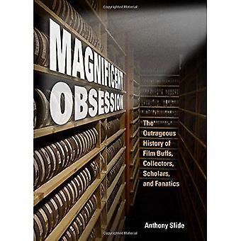 Magnificent Obsession: Upprörande historia Film Buffs, samlare, forskare och fanatiker