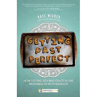 Getting Past Perfect: How to Find Joy and Grace in the Messiness of Motherhood� (A Catholicmom.Com Book)