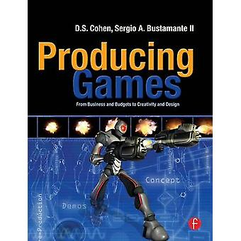 Producing Games  From Business and Budgets to Creativity and Design by Cohen & D S.