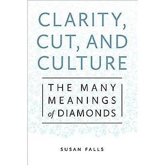 Clarity Cut and Culture The Many Meanings of Diamonds by Falls & Susan