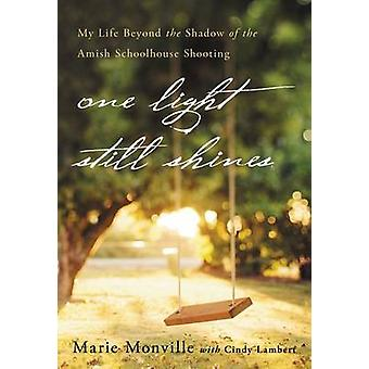 One Light Still Shines My Life Beyond the Shadow of the Amish Schoolhouse Shooting by Monville & Marie