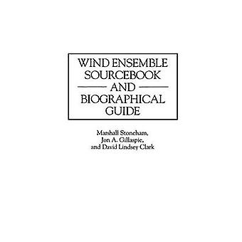 Wind Ensemble Sourcebook and Biographical Guide by Clark & David