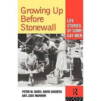 Growing Up Before Stonewall Life Stories of Some Gay Men by Nardi Peter