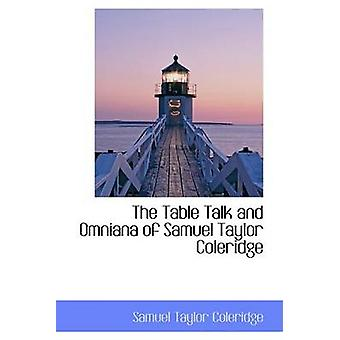 The Table Talk and Omniana of Samuel Taylor Coleridge by Coleridge & Samuel Taylor