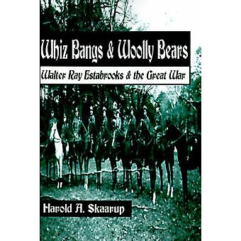 Whiz Bangs  Woolly Bears Walter Ray Estabrooks  the Great War by Skaarup & Harold A.