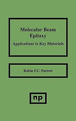 Molecular Beam Epitaxy Applications to Key Materials by Farrow & R. F. C.