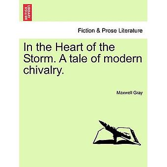 In the Heart of the Storm. A tale of modern chivalry. by Gray & Maxwell