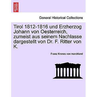 Tirol 18121816 und Erzherzog Johann von Oesterreich zumeist aus seinem Nachlasse dargestellt von Dr. F. Ritter von K. por Krones von marchland & Franz