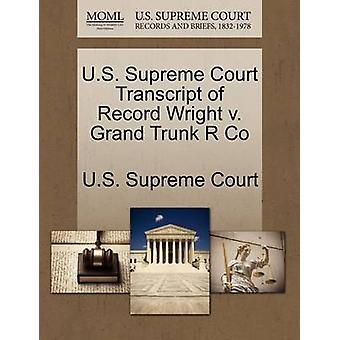 U.S. Supreme Court Transcript of Record Wright v. Grand Trunk R Co by U.S. Supreme Court